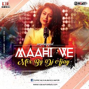 Maahi Ve (Unplugged) - [Neha Kakkar] - Mix By Dj Ajay